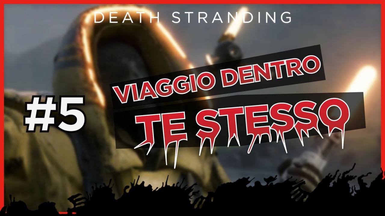 Viaggio dentro te stesso #5: «Intossicazione» - Death Stranding