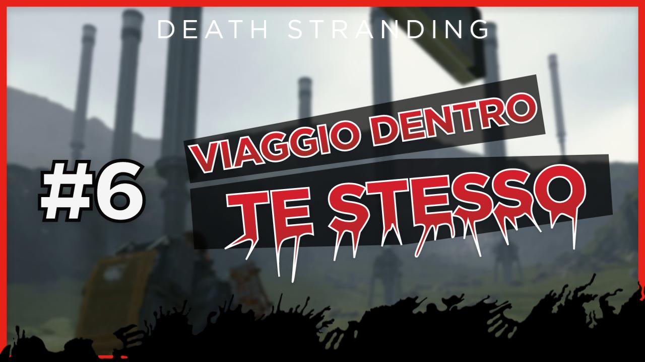 Viaggio dentro te stesso #6: «Fiat Lux» - Death Stranding