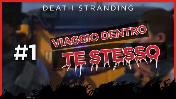 Viaggio dentro te stesso #1: «Esplosione» - Death Stranding