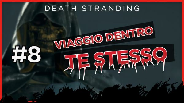 Viaggio dentro te stesso #8: «Game Over?» - Death Stranding